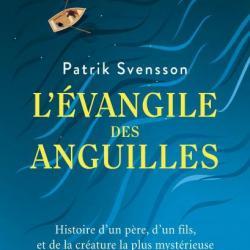 L'Évangile des anguilles - Patrick Svensson