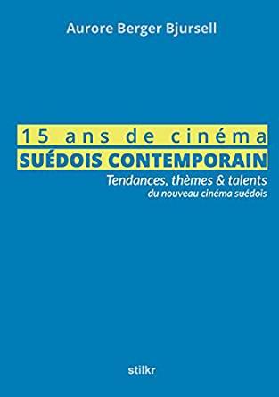15 ans de cinéma suédois contemporain - Aurore Berger Bjursell