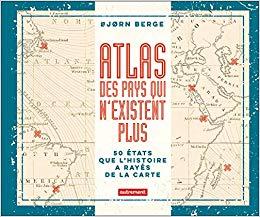 Atlas des pays qui n'existent plus - Bjørn Berge