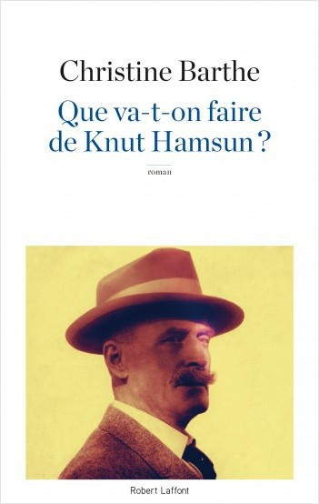 Que va-t-on faire de Knut Hamsun ? - Christine Barthe