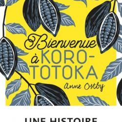 Bienvenue à Korototoka - Anne Ch. Ostby