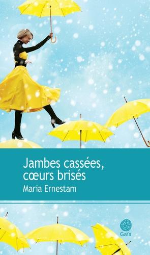 Jambes cassées, cœurs brisés - Maria Ernestam