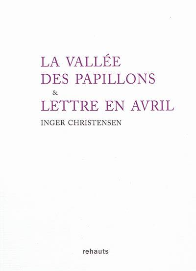 La Vallée des papillons/Lettre en avril - Inger Christensen,