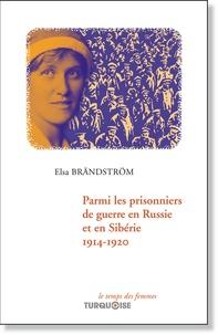 PARMI LES PRISONNIERS DE GUERRE EN RUSSIE ET EN SIBÉRIE, 1914-1920 - Elsa Bränström