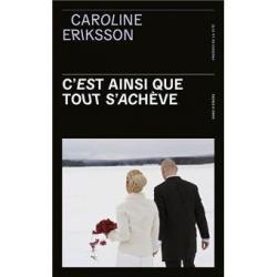 C'est ainsi que tout s'achève - Caroline Eriksson