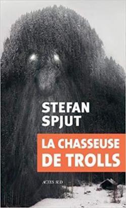 La Chasseuse de trolls - Stefan Spjut