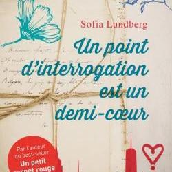 Un Point d'interrogation est un demi-cœur - Sofia Lundberg