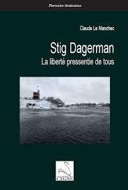 Stig Dagerman, la liberté pressentie de tous - Claude Le Manchec