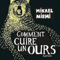 Comment cuire un ours - Mikael Niemi