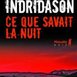 Ce que savait la nuit - Arnaldur Indriðason