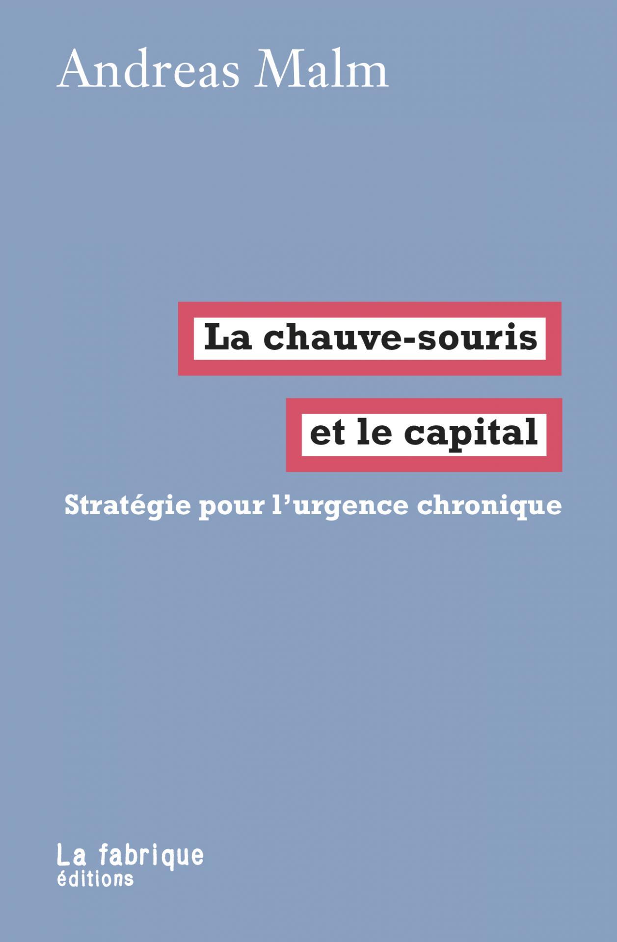 La Chauve-souris et le capital - Andreas Malm
