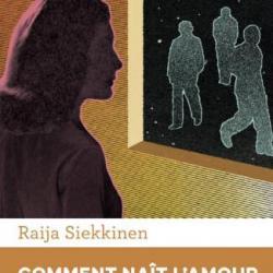 Comment naît l'amour - Raija Siekkinen