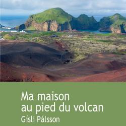 Ma maison au pied du volcan -Gísli Pálsson