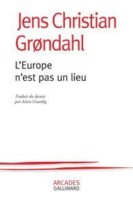 L'Europe n'est pas un lieu - Jens Christian Grøndahl