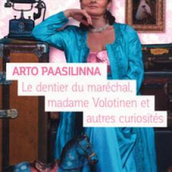 Le Dentier du maréchal, madame Volotinen et autres curiosités - Arto Paasilinna