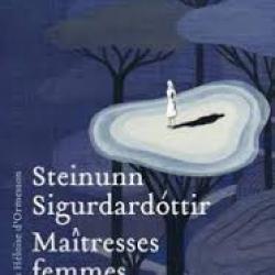 Maîtresses femmes - Steinunn Sigurdardóttir