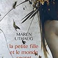 La Petite fille et le monde secret - Maren Uthaug