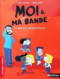 Moi et ma super bande (La Menace extraterrestre) - Timo Parvela & Zelda Zonk