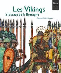 Les Vikings à l'assaut de la Bretagne - Élisabeth Ridel-Granger
