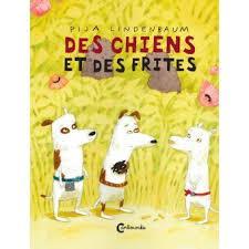 Des Chiens et des frites - Pija Lindenbaum